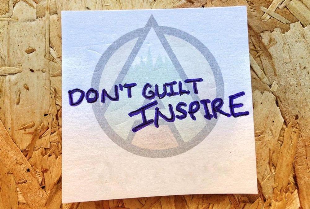 Don't guilt, inspire